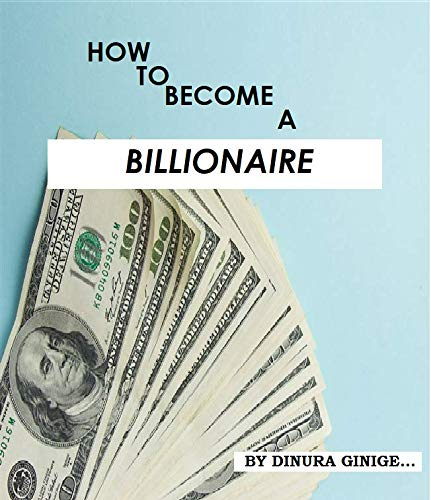 HOW TO BECOME A BILLIONAIRE (English Edition)