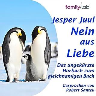 Nein aus Liebe     Klare Eltern - starke Kinder              Autor:                                                                                                                                 Jesper Juul                               Sprecher:                                                                                                                                 Robert Šantek                      Spieldauer: 2 Std.     129 Bewertungen     Gesamt 4,6