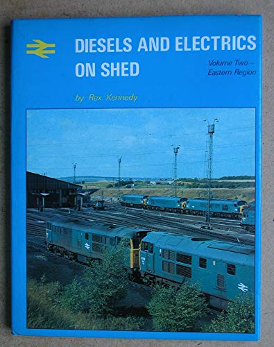 Diesels and Electrics on Shed: Eastern Region v. 2