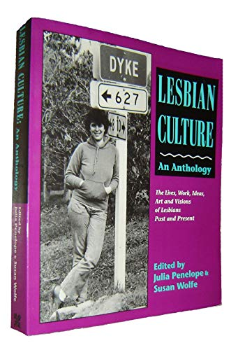 Lesbian Culture: An Anthology : The Lives, Work, Ideas, Art and Visions of Lesbians Past and Present