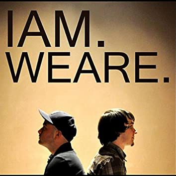 I Am. We Are.