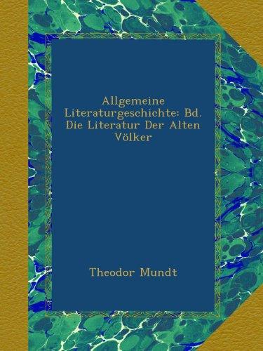 Allgemeine Literaturgeschichte: Bd. Die Literatur Der Alten Völker