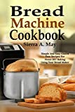 Bread Machine Cookbook: Simple And Easy Gluten Free Recipes For Home DIY Baking