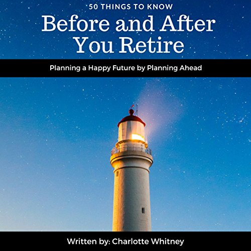 50 Things to Know Before and After You Retire     Planning a Happy Future by Planning Ahead              By:                                                                                                                                 50 Things to Know,                                                                                        Charlotte Whitney                               Narrated by:                                                                                                                                 Fred Frabotta                      Length: 43 mins     Not rated yet     Overall 0.0