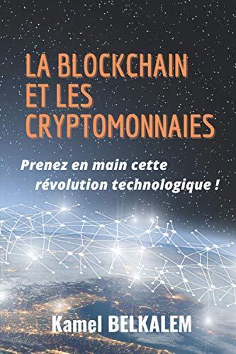 La blockchain et les cryptomonnaies: Prenez en main cette révolution technologique!