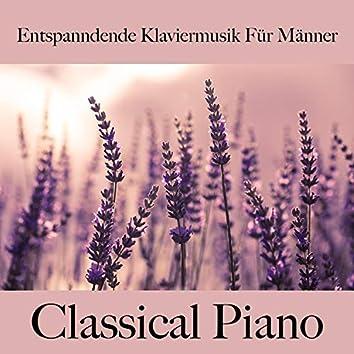 Entspanndende Klaviermusik Für Männer: Classical Piano - Die Beste Musik Zum Entspannen