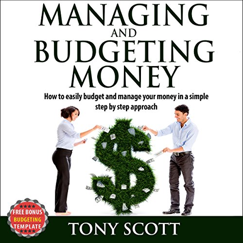 Managing and Budgeting Money: How to Easily Budget and Manage Your Money in a Simple Step-by-Step Approach audiobook cover art