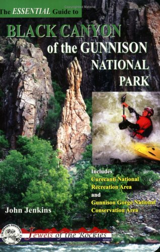 Image OfThe Essential Guide To Black Canyon Of Gunnison National Park (Colorado Mountain Club Jewels Of The Rockies)