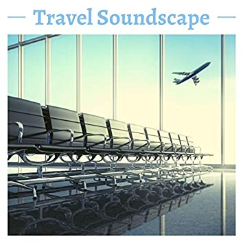 Travel Soundscape: Relaxation Airport Ambient Songs