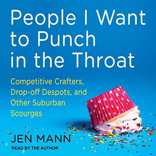People I Want to Punch in the Throat Audiobook By Jen Mann cover art