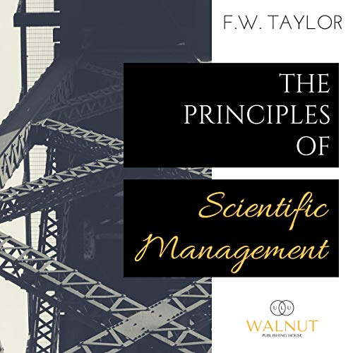 The Principles of Scientific Management                   By:                                                                                                                                 Frederick Winslow Taylor                               Narrated by:                                                                                                                                 Dmitrijs Kravcenko PhD                      Length: 4 hrs and 2 mins     5 ratings     Overall 4.6
