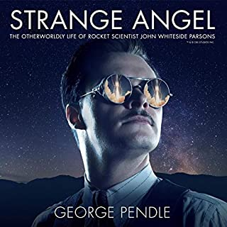 Strange Angel     The Otherworldly Life of Rocket Scientist John Whiteside Parsons              Written by:                                                                                                                                 George Pendle                               Narrated by:                                                                                                                                 James Langton                      Length: 11 hrs and 16 mins     Not rated yet     Overall 0.0