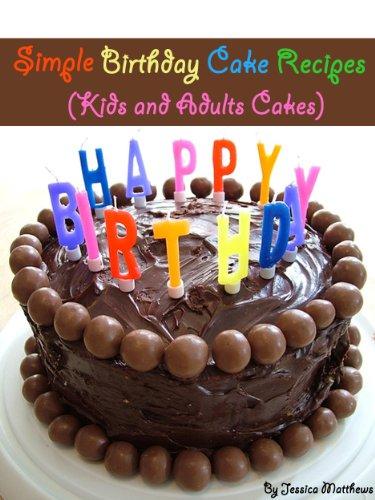 Simple Birthday Cake Recipes Kids And Adults Cakes Simple And Fast Cake Recipes Kindle Edition By Matthews Jessica Cookbooks Food Wine Kindle Ebooks Amazon Com