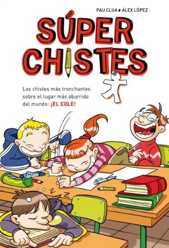 Súperchistes. Los Chistes Más Tronchantes (Súper Chistes 1): Para niños y niñas. Divertidos y graciosos para reír toda la Familia. Humor infantil fácil de entender
