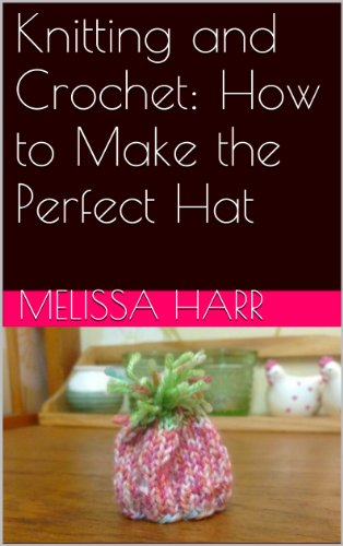 Knitting and Crochet: How to Make the Perfect Hat