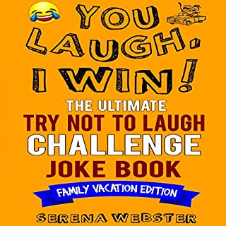 You Laugh, I Win! the Ultimate Try Not to Laugh Challenge Joke Book: Family Vacation Edition - Silly, Clean Road Trip and Travel Jokes - Over 300 Jokes! audiobook cover art