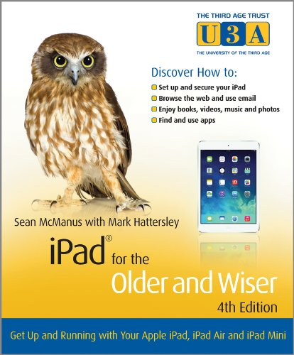 Download IPad For The Older And Wiser: Get Up And Running With Your Apple IPad, IPad Air And IPad Mini (The Third Age Trust (U3A)/O... 