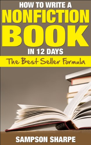 How to Write a Nonfiction book in 12 Days - The Best Seller Formula (The Non-Fiction Success Guide - Make Money Writing Books 1)