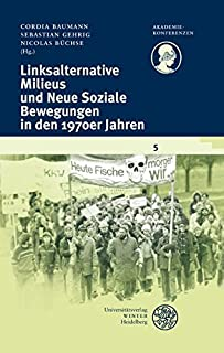 Linksalternative Milieus Und Neue Soziale Bewegungen in Den 1970er Jahren (Akademiekonferenzen)
