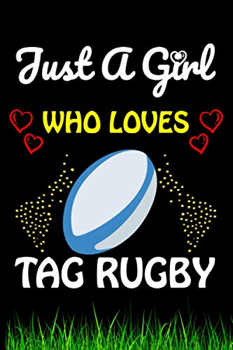 Just a Girl Who loves Tag Rugby: Tag Rugby Sports Lover Notebook/Journal For Cute Girls/Birthday Gift For Notebook For Christmas, Halloween And Thanksgiving Gift