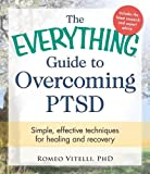Image of The Everything Guide To Overcoming PTSD: Simple, Effective Techniques for Healing and Recovery