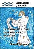 Acuario y el amor: Compatibilidad afectiva de los acuario (Los signos y el amor)