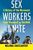 Sex Workers Unite: A History of the Movement from Stonewall to SlutWalk by Melinda Chateauvert (2015-03-10)
