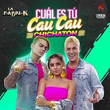 Cuál Es Tú Cau Cau (Chichatón)
