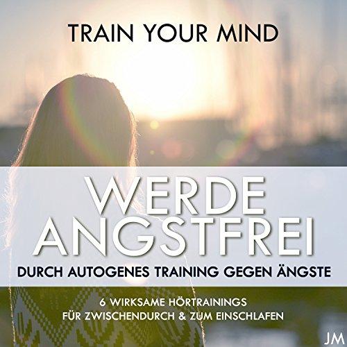 Werde angstfrei durch autogenes Training gegen Ängste