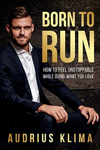 Born to Run: How to Feel Unstoppable While Doing What You Love