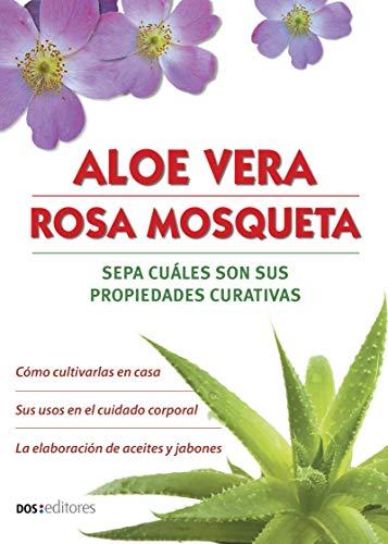 ALOE VERA - ROSA MOSQUETA: sepa cuáles son sus propiedades curativas (Spanish Edition)
