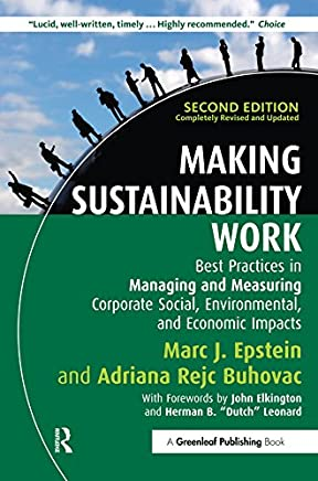 Making Sustainability Work: Best Practices in Managing and Measuring Corporate Social, Environmental and Economic Impacts