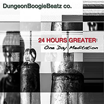 24 Hours Greater: One Day Meditation