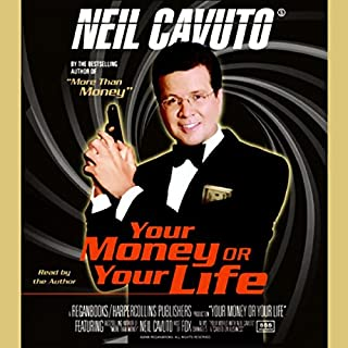 Your Money or Your Life (Unabridged Chapter Selections)                   By:                                                                                                                                 Neil Cavuto                               Narrated by:                                                                                                                                 Neil Cavuto                      Length: 5 hrs and 32 mins     32 ratings     Overall 3.0