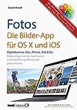 Fotos - die Bilder-App für OS X und iOS / digitale Bilder organisieren, optimieren und präsentieren:...