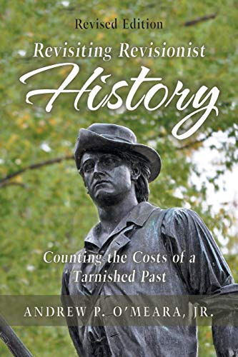 Revisiting Revisionist History: Counting the Costs of a Tarnished Past -  O'Meara Jr., Andrew P., Paperback