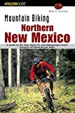 Mountain Biking Northern New Mexico: A Guide to the Taos, Santa Fe, and Albuquerque Areas  Greatest Off-Road Bicycle Rides (Regional Mountain Biking Series)