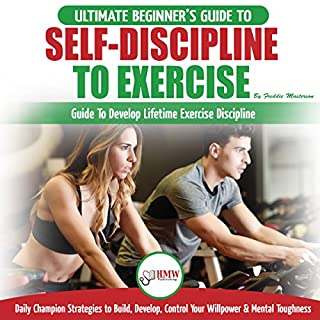 Self-Discipline to Exercise: The Ultimate Beginner's Guide to Develop Lifetime Exercise Discipline - 30 Daily Champion Strategies to Build, Develop, Control Your Willpower & Mental Toughness                   By:                                                                                                                                 Freddie Masterson                               Narrated by:                                                                                                                                 Steve Atkins-Linnell                      Length: 1 hr and 7 mins     13 ratings     Overall 5.0