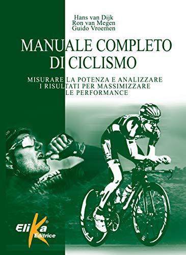 Manuale completo di ciclismo. Misurare la potenza e analizzare i risultati per massimizzare le performance