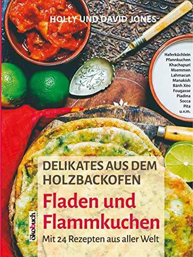 Delikates aus dem Holzbackofen. 24 Rezepte aus aller Welt: Fladenbrot, Flammkuchen, Lahmacun, Pita, Pfannkuchen u.v.m.: Mit 24 Rezepten aus aller Welt
