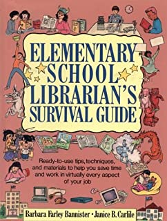 Elementary School Librarian's Survival Guide: Ready-To-Use Tips, Techniques, and Materials to Help You Save Time and Work in Virtually Every Aspect