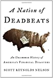Image of A Nation of Deadbeats: An Uncommon History of America's Financial Disasters