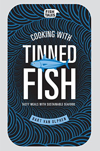 Cooking with tinned fish: Tasty meals with sustainable seafood by [Bart van Olphen]