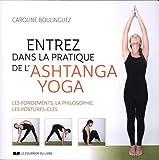 Entrez dans la pratique de l'Ashtanga Yoga - Les fondements, la philosophie, les postures-clés