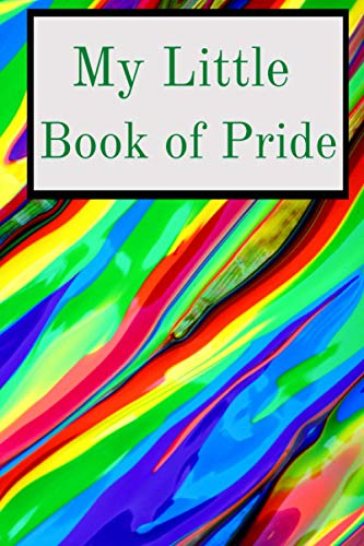 My Little Book of Pride: Rainbow journal/ notebook to be PROUD of. Perfect for school, work, Xmas, valentines, birthday, mothers day, fathers day and every day use GIFT IT TODAY; UNDER £5
