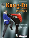 Kung-Fu (Wushu) pratique - Du débutant à l'expert