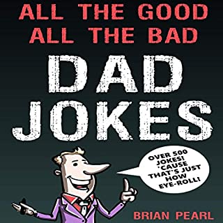 All the Good, All the Bad Dad Jokes audiobook cover art