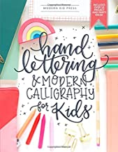 Hand Lettering and Modern Calligraphy for Kids: A Fun Step by Step Guide and Practice Workbook for Beginners and Children ...
