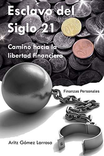 Esclavo del Siglo 21 - Camino hacia la libertad financiera