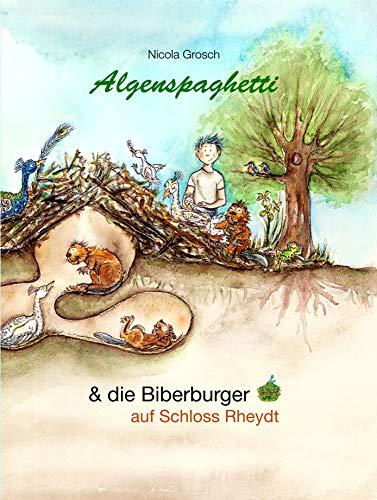 Algenspaghetti (Vorlesebuch): & die Biberburger auf Schloss Rheydt